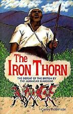 Iron Thorn : The Defeat of the British by the Jamaican Maroons by Carey...