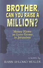 Brother Can You Raise a Million? : Money Flows As Love Grows in Jerusalem by...
