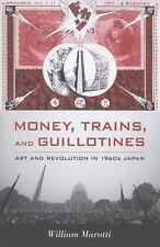 Money, Trains, and Guillotines: Art and Revolution in 1960s Japan (Asi-ExLibrary