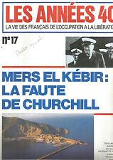 LES ANNEES 40 N°17 MERS EL KEBIR : LA FAUTE DE CHURCHILL / ALEXANDRIE ET DAKAR