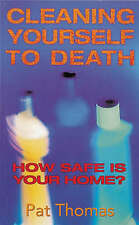 Cleaning Yourself to Death: How Safe is Your Home?,VERYGOOD Book