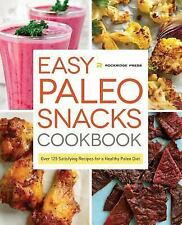 Easy Paleo Snacks Cookbook : Over 125 Satisfying Recipes for a Healthy Paleo...