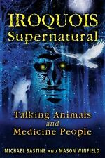 Iroquois Supernatural : Talking Animals and Medicine People by Mason Winfield...