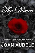 The Dance : A Story of Love, Faith, and Survival by Joan Aubele (2015,...