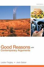 Good Reasons with Contemporary Arguments by Lester Faigley and Jack Selzer...