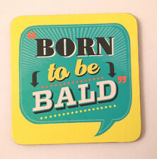 BORN TO BE BALD Yellow Grn SQUARE DRINK COASTER Office Friend FUN GIFT Back Chat