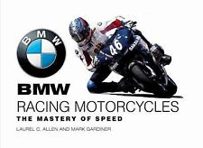 BMW Racing Motorcycles: The Mastery of Speed, Gardiner, Mark, Allen, Laurel C.