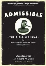 Admissible : The Field Manual for Investigating UFOs, Paranormal Activity,...