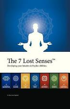 The 7 Lost Senses? : Developing Your Intuitive and Psychic Abilities by Alain...