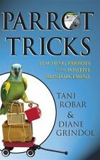 Parrot Tricks : Teaching Parrots with Positive Reinforcement by Tani Robar...