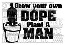 Grow your own DOPE Plant a MAN bumper sticker vinyl funny humour canabis grinder