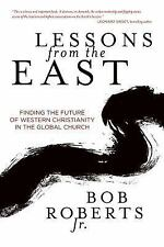 Lessons from the East : What We Can Learn from Christians in Asia by Bob, Jr....