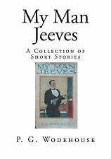 My Man Jeeves : A Collection of Short Stories by P. Wodehouse (2014, Paperback)