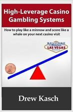 High-Leverage Casino Gambling Systems: How to Play Like a Minnow and Score...