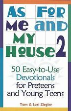 As for Me and My House-Volume 2: 50 Easy-to-use Devotionals for Preteens and You