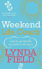 Weekend Life Coach: How to Get the Life You Want in 48 Hours Lynda Field Very Go