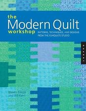 The Modern Quilt Workshop : Patterns, Techniques, and Designs from the...