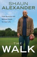 The Walk: Clear Direction and Spiritual Power for Your Life (Shaun Alexander)