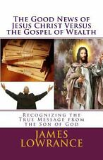The Good News of Jesus Christ versus the Gospel of Wealth : Recognizing the...