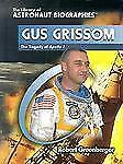 Gus Grissom: The Tragedy of Apollo 1 (Library of Astronaut Biographies-ExLibrary