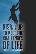 Rising up to Meet the Challenges of Life by Bruce M. Wood (2014, Paperback)