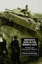 Britain's War in the Middle East : Strategy and Diplomacy, 1936-42 by Martin...