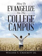 How to Evangelize on the College Campus by William S. Crockett Jr (2015,...