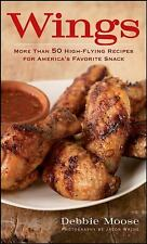 Wings: More Than 50 High-Flying Recipes for America's Favorite Snack, Moose, Deb