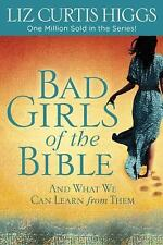 Bad Girls of the Bible: And What We Can Learn from Them by Higgs, Liz Curtis