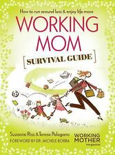 The Working Mother's Survival Guide : How to Run Around Less and Enjoy Life...