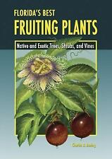 Florida's Best Fruiting Plants : Native and Exotic Trees, Shrubs, and Vines...