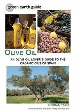 Olive Oil: An Olive Oil Lover's Guide to the Organic Oils of Spain by Dorian...