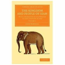 The Kingdom and People of Siam : With a Narrative of the Mission to That...