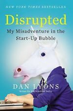 Disrupted : My Misadventure in the Start-Up Bubble by Dan Lyons (2016,...