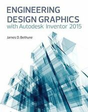 Engineering Design Graphics with Autodesk® Inventor® 2015 by James D. Bethune