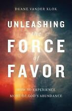 Unleashing the Force of Favor: How to Experience More of God's Abundance