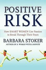 Positive Risk: How Smart Women Use Passion to Break Through Their Fears, Very Go