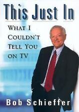 Acc, This Just In: What I Couldn't Tell You on TV, Bob Schieffer, 0399149716, Bo