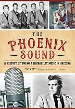 Phoenix Sound, The: : A History of Twang and Rockabilly Music in Arizona by...