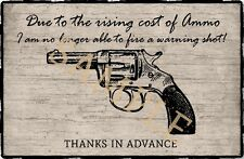 Vintage Wooden Sign Humorous Funny Due to the Rising cost of Ammo Pistol