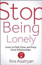 Stop Being Lonely : Learn to Find, Grow, and Keep Great Relationships by Kira...