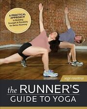 The Runner's Guide to Yoga: A Practical Approach to Building Strength and Flexi