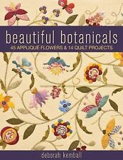 Beautiful Botanicals: 45 Applique Flowers & 14 Quilt Projects by Kemball, Debor