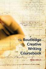 The Routledge Creative Writing Coursebook, By Mills, Paul,in Used but Acceptable