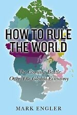 How to Rule the World: The Coming Battle Over the Global Economy, Engler, Mark,