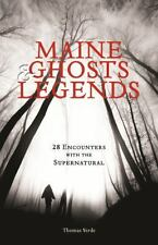 Maine Ghosts and Legends : 28 Encounters with the Supernatural by Thomas...