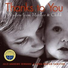 Thanks to You : Wisdom from Mother and Child by Julie Andrews Edwards, Emma...