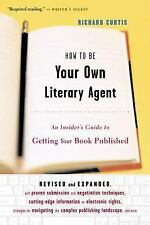 How To Be Your Own Literary Agent: An Insider's Guide to Getting Your Book Publi