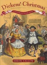 Dickens' Christmas: A Victorian Celebration by Callow, Simon