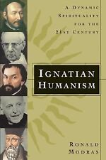Ignatian Humanism : A Dynamic Spirituality for the Twenty-First Century by...